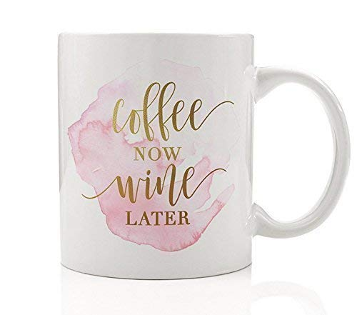 Coffee Now Wine Later Mug Gift Idea Fun Casual Drinker Vino Lover Chardonnay Merlot Riesling Pinot Noir Pretty Blush Pink Gold Present for Wife Girlfriend Mom 11oz Ceramic Tea Cup by Digibuddha DM0154