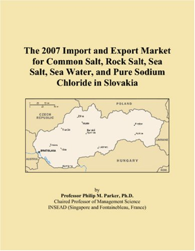 The 2007 Import and Export Market for Common Salt, Rock Salt, Sea Salt, Sea Water, and Pure Sodium Chloride in Slovakia ebook