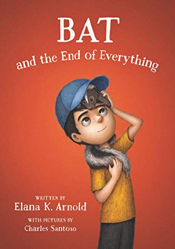 Bat and the End of Everything by [Arnold, Elana K.]
