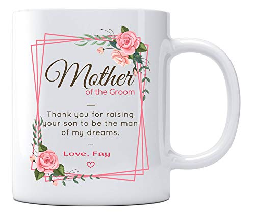Mother In Law Wedding Gift From Bride - Mother Of The Groom. Thank You For Raising Your Son To Be The Man Of My Dreams. Love, Fay - Happy Mother's Day, Wedding Day, Birthday Mug 11oz]()