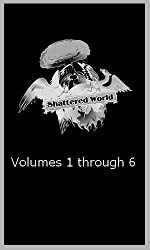 Shattered World : Volumes 1 through 6