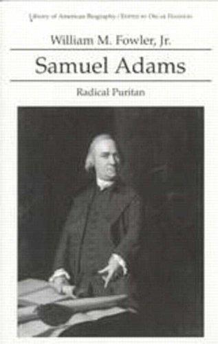 Samuel Adams: Radical Puritan (Library of American Biography Series) William Fowler