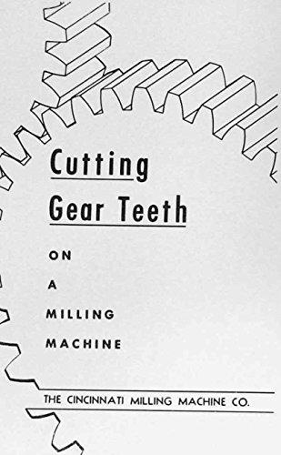 How to Cut Gear Teeth on a Milling Machine by Cincinnati for Rack, Spur, Bevel, Helical, & Worm Gears Handbook Manual