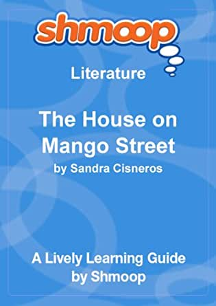 the house on mango street study Importantly, the house on mango street is a deeper dive into the mexican- american experience, which students began studying in the fifth grade with julia .