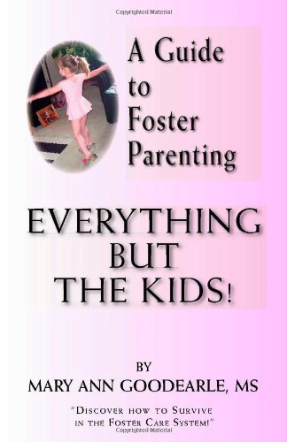 A Guide to Foster Parenting: Everything But the Kids!