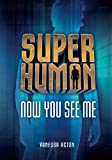 Super Human: Now You See Me