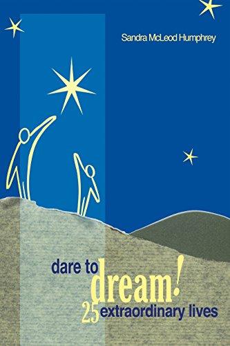 Dare To Dream!: 25 Extraordinary Lives