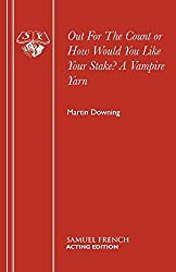 Out For The Count or How Would You Like Your Stake? A Vampire Yarn (Acting Edition) by Martin Downing (2015-03-20)