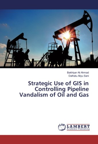 Strategic Use of GIS in Controlling Pipeline Vandalism of Oil and Gas ebook