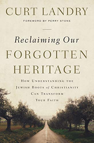 Reclaiming Our Forgotten Heritage: How Understanding the Jewish Roots of Christianity Can Transform Your Faith