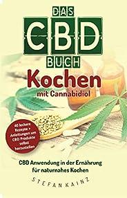 Das CBD Buch - Kochen mit Cannabidiol: CBD Anwendung in der Ernährung für naturnahes Kochen (German Edition)