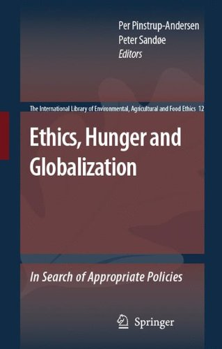 Download Ethics, Hunger and Globalization: In Search of Appropriate Policies (The International Library of Environmental, Agricultural and Food Ethics) ebook