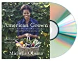download ebook by michelle obama american grown: the story of the white house kitchen garden and gardens across america [abridged, audiobook] [audio cd] michelle obama (author, reader) pdf epub