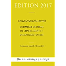 Convention collective Commerce de détail de l'habillement et des articles textiles (French Edition)