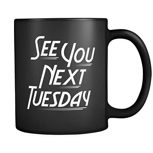 See You Next Tuesday | Funny Black 11 oz Coffee - Hut Foto