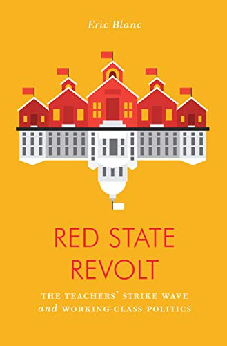 Red State Revolt: The Teachers'  Strike Wave and Working-Class Politics ()