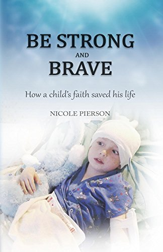 Be Strong and Brave: How a child's faith saved his life