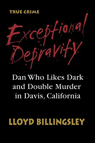Exceptional Depravity: Dan Who Likes Dark and Double Murder in Davis, California