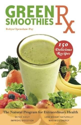 Green Smoothies Diet: The Natural Program for Extraordinary Health by Robyn Openshaw