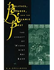 Politics, Gender, and the Islamic Past: The Legacy of 'A'isha bint Abi Bakr