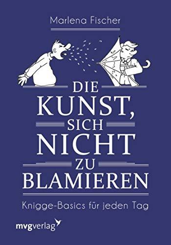 Die Kunst, sich nicht zu blamieren: Knigge-Basics für jeden Tag (German Edition) (Sonnenbrillen Junge)