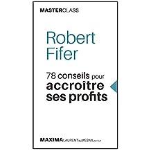 Robert Fifer: 78 conseils pour accroître ses profits (Masterclass) (Master class t. 4) (French Edition)