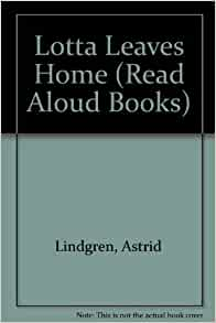 Lotta Leaves Home (Read Aloud Books): Astrid (Translated by Gerry Bothmer) Lindgren