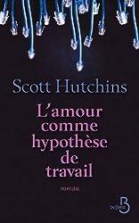 L'amour comme hypothèse de travail (ROMAN) (French Edition)