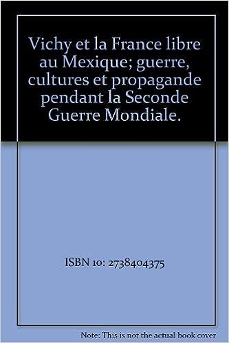 Lire Vichy et la France libre au Mexique: Guerre, cultures et propagande pendant la Seconde Guerre Mondiale pdf, epub ebook