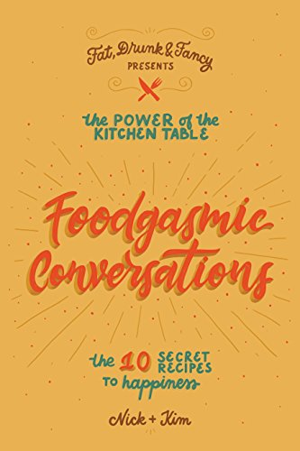 (The Power of the Kitchen Table: Foodgasmic Conversations & The 10 Secret Recipes to Happiness)
