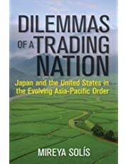 Dilemmas of a Trading Nation: Japan and the United States in the Evolving Asia-Pacific Order