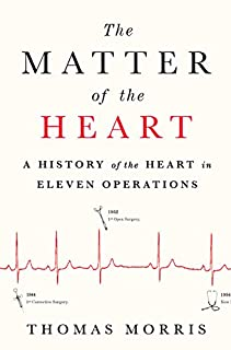 Book Cover: The Matter of the Heart: A History of the Heart in Eleven Operations