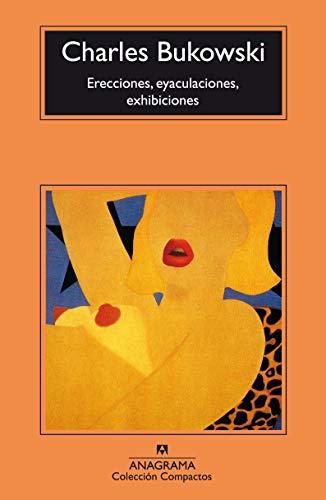 Erecciones, eyaculaciones, exhibiciones (Compactos Anagrama) (Spanish Edition)