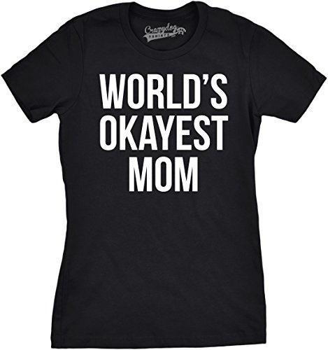 Worlds Okayest Mom T Shirt Funny Mother Tee Gift for Mommy (Black) - XXL (Don T Laugh At Your Own Jokes)
