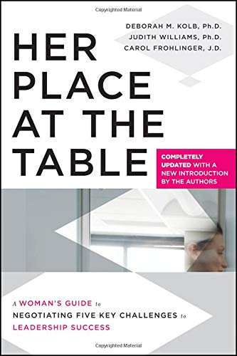 Her Place at the Table: A Woman's Guide to Negotiating Five Key Challenges to Leadership Success -