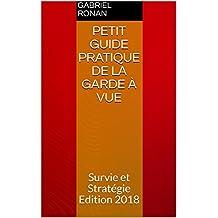 Petit guide pratique de la Garde à Vue: Survie et Stratégie       Edition 2018 (French Edition)