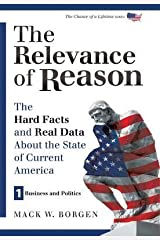 [(The Relevance of Reason: The Hard Facts and Real Data about the State of Current America: Business and Politics )] [Author: Mack W Borgen] [Jun-2013] Hardcover