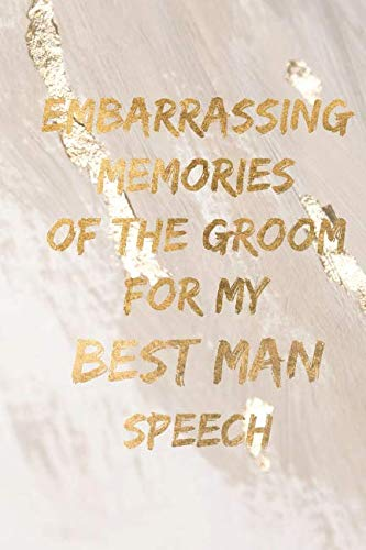 Embarrassing memories of the groom for my best man speech: Gold wedding preparation lined notebook jotter (Wedding Speech Ideas For Father Of Groom)