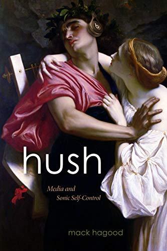 Hush: Media and Sonic Self-Control (Sign, Storage, Transmission)
