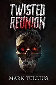 Twisted Reunion: 28 Terrifying Tales