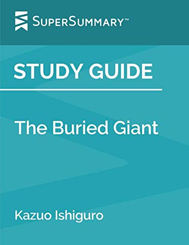 Study Guide: The Buried Giant by Kazuo Ishiguro (SuperSummary) (Buried The Giant)
