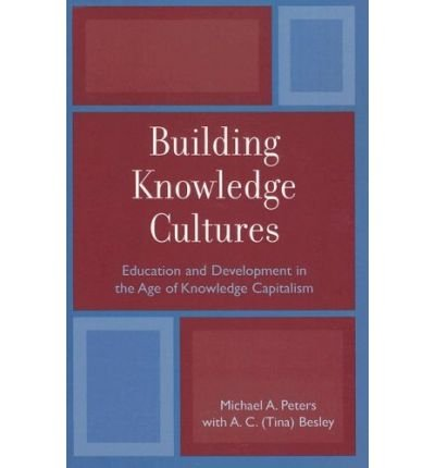 Download By Michael A. Peters Building Knowledge Cultures: Education and Development in the Age of Knowledge Capitalism (Critical [Paperback] PDF