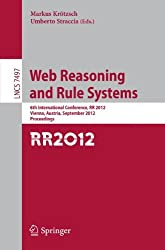 Web Reasoning and Rule Systems: 6th International Conference, RR 2012, Vienna, Austria, September 10-12, 2012, Proceedings (Lecture Notes in Computer ... Applications, incl. Internet/Web, and HCI)
