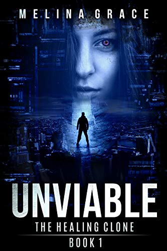 Unviable: (A dystopian survival fiction book series) (The Healing Clone 1) by [Grace, Melina]