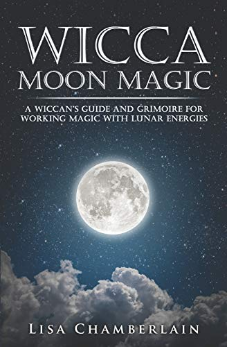 Wicca Moon Magic: A Wiccan's Guide and Grimoire for
