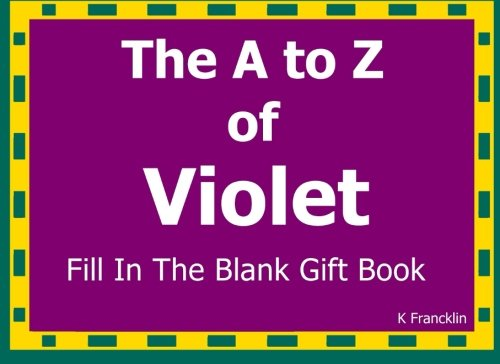 The A to Z of Violet Fill In The Blank Gift Book: Personalized Meaning of Name (A to Z Name Gift Book)