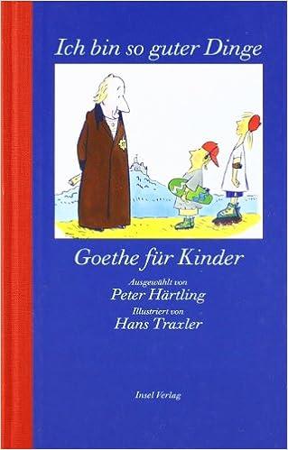 001d6cc4334d3d »Ich bin so guter Dinge«  Goethe für Kinder  Amazon.de  Peter Härtling