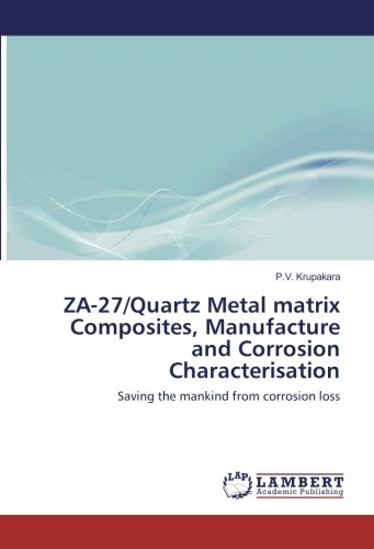 Quartz Matrix - ZA-27/Quartz Metal matrix Composites, Manufacture and Corrosion Characterisation: Saving the mankind from corrosion loss