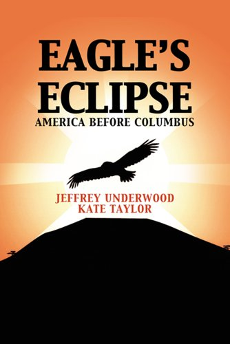 Book: Eagle's Eclipse - America Before Columbus by Jeffrey Underwood and Kate Taylor