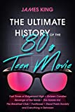 The Ultimate History of the  80s Teen Movie: Fast Times at Ridgemont High ~ Sixteen Candles ~ Revenge of the Nerds ~ The Karate Kid ~ The Breakfast ... Poets Society ~ and Everything in Between
